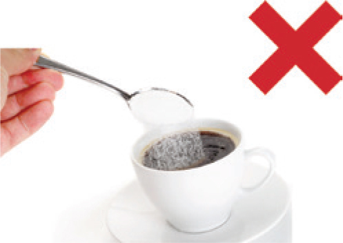 Try not to add sugar to your coffee or tea.