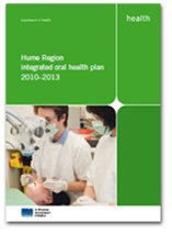 Hume Region integrated oral health plan 2010 to 2013